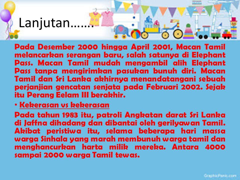 Lanjutan……. Pada Desember 2000 hingga April 2001, Macan Tamil melancarkan serangan baru, salah satunya di Elephant Pass. Macan Tamil mudah mengambil a