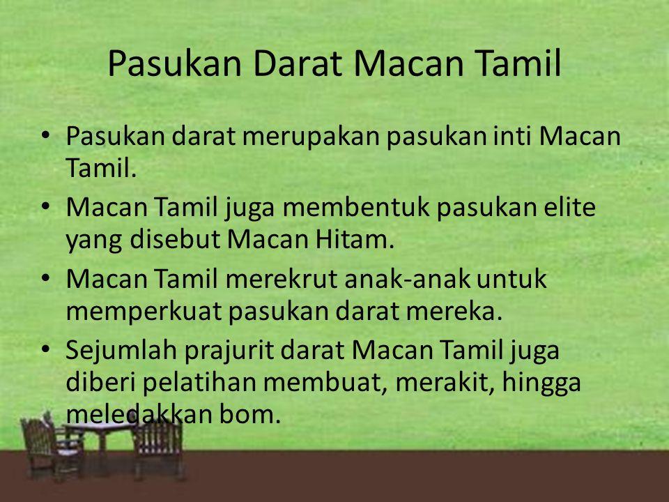 Pasukan Darat Macan Tamil Pasukan darat merupakan pasukan inti Macan Tamil. Macan Tamil juga membentuk pasukan elite yang disebut Macan Hitam. Macan T