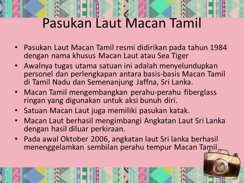 Pasukan Laut Macan Tamil Pasukan Laut Macan Tamil resmi didirikan pada tahun 1984 dengan nama khusus Macan Laut atau Sea Tiger Awalnya tugas utama sat