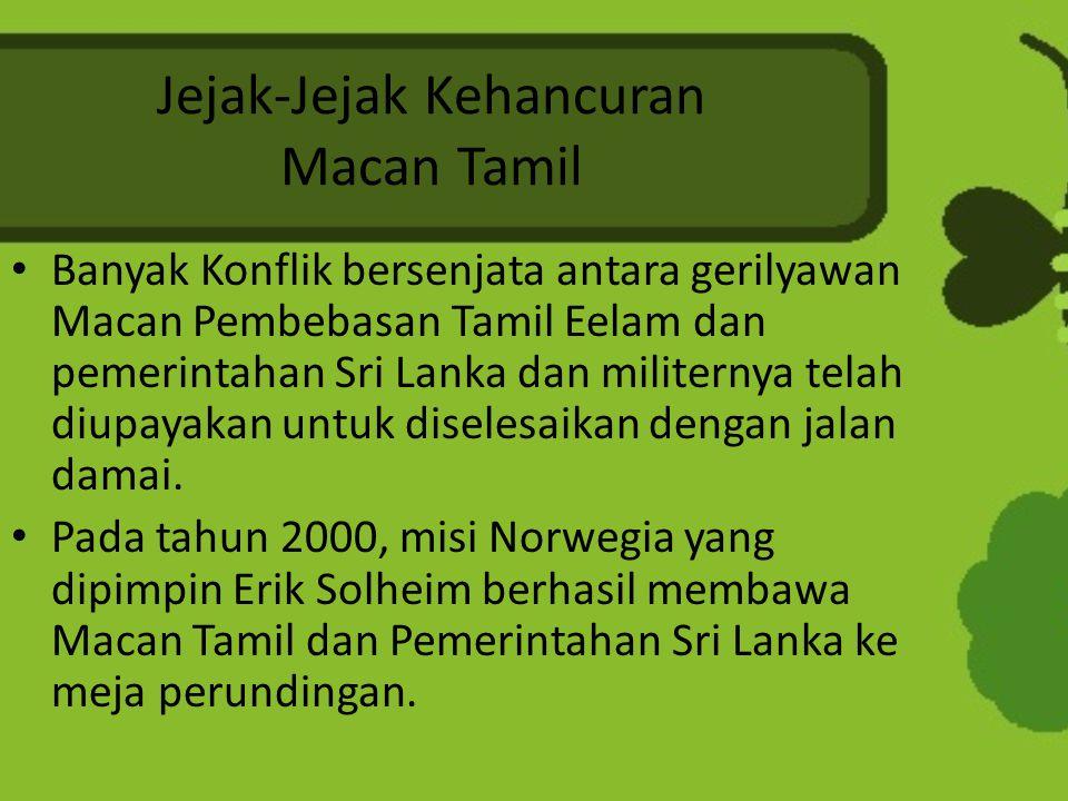 Jejak-Jejak Kehancuran Macan Tamil Banyak Konflik bersenjata antara gerilyawan Macan Pembebasan Tamil Eelam dan pemerintahan Sri Lanka dan militernya