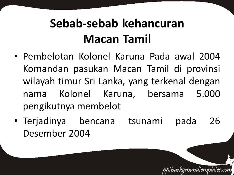 Sebab-sebab kehancuran Macan Tamil Pembelotan Kolonel Karuna Pada awal 2004 Komandan pasukan Macan Tamil di provinsi wilayah timur Sri Lanka, yang ter