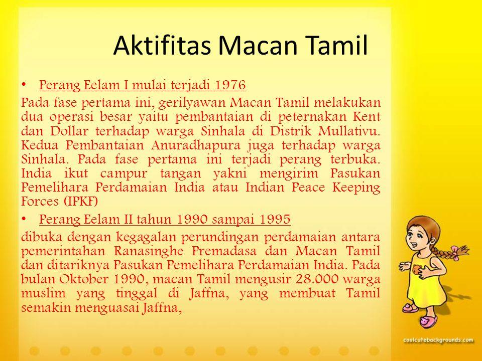 Aktifitas Macan Tamil Perang Eelam I mulai terjadi 1976 Pada fase pertama ini, gerilyawan Macan Tamil melakukan dua operasi besar yaitu pembantaian di