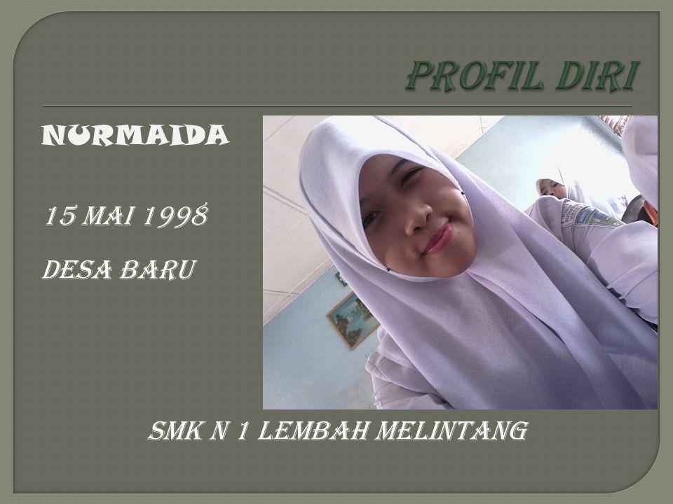 NURMAIDA 15 MAI 1998 DESA BARU SMK N 1 LEMBAH MELINTANG
