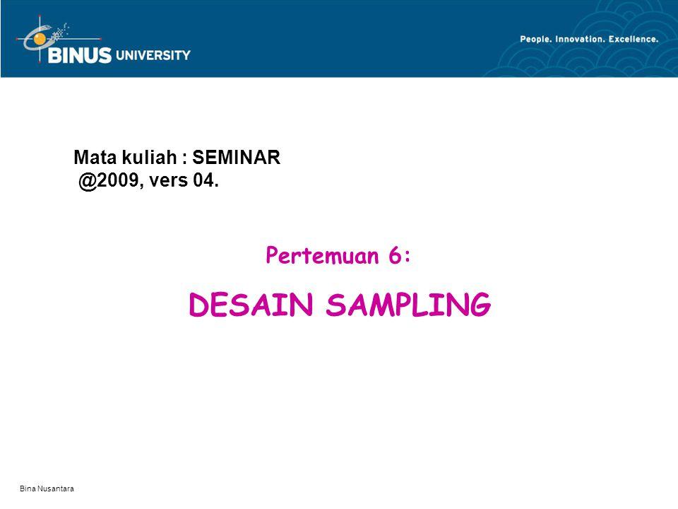 Bina Nusantara Learning Outcomes Mahasiswa dapat memahami tentang desain sampling yang digunakan sebagai pedoman dalam melakukan proses pengumpulan data yang efisien dan efektif..