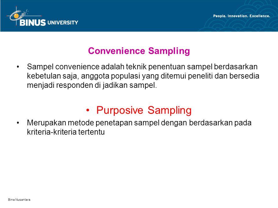 Bina Nusantara Convenience Sampling Sampel convenience adalah teknik penentuan sampel berdasarkan kebetulan saja, anggota populasi yang ditemui peneli