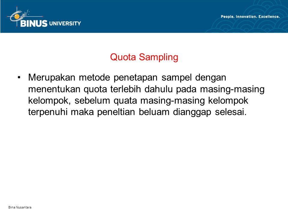 Bina Nusantara Quota Sampling Merupakan metode penetapan sampel dengan menentukan quota terlebih dahulu pada masing-masing kelompok, sebelum quata mas