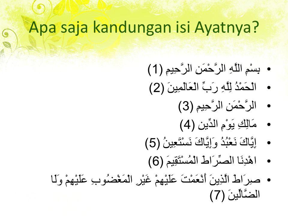 Apa saja kandungan isi Ayatnya? بِسْمِ اللَّهِ الرَّحْمَنِ الرَّحِيمِ (1) الْحَمْدُ لِلَّهِ رَبِّ الْعَالَمِينَ (2) الرَّحْمَنِ الرَّحِيمِ (3) مَالِكِ