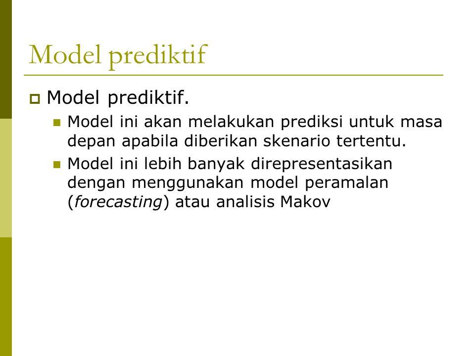Model prediktif  Model prediktif. Model ini akan melakukan prediksi untuk masa depan apabila diberikan skenario tertentu. Model ini lebih banyak dire