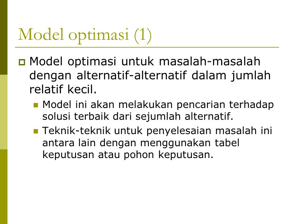 Model optimasi (1)  Model optimasi untuk masalah-masalah dengan alternatif-alternatif dalam jumlah relatif kecil. Model ini akan melakukan pencarian