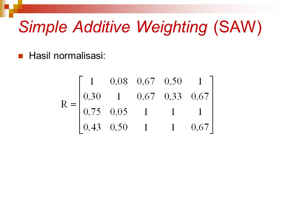 Simple Additive Weighting (SAW) Hasil normalisasi: