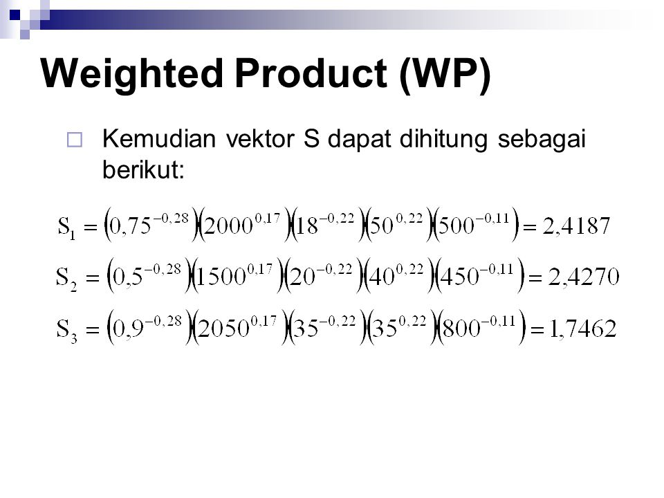  Kemudian vektor S dapat dihitung sebagai berikut: Weighted Product (WP)