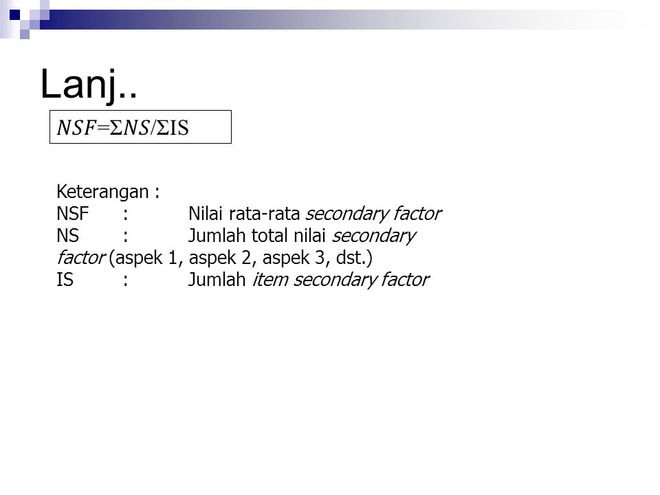 Lanj.. =Σ/ΣIS Keterangan : NSF : Nilai rata-rata secondary factor NS : Jumlah total nilai secondary factor (aspek 1, aspek 2, aspek 3, dst.) IS : Juml