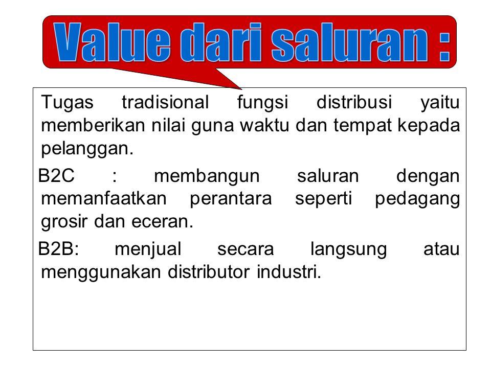 Tugas tradisional fungsi distribusi yaitu memberikan nilai guna waktu dan tempat kepada pelanggan.