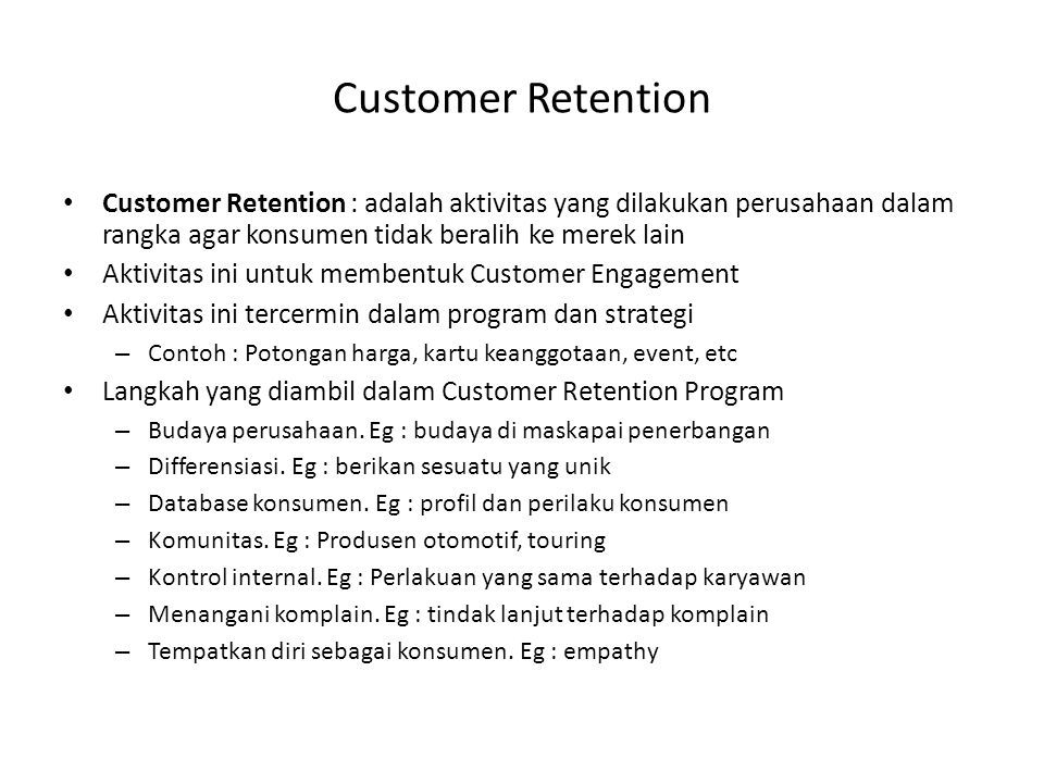 Customer Retention : adalah aktivitas yang dilakukan perusahaan dalam rangka agar konsumen tidak beralih ke merek lain Aktivitas ini untuk membentuk C