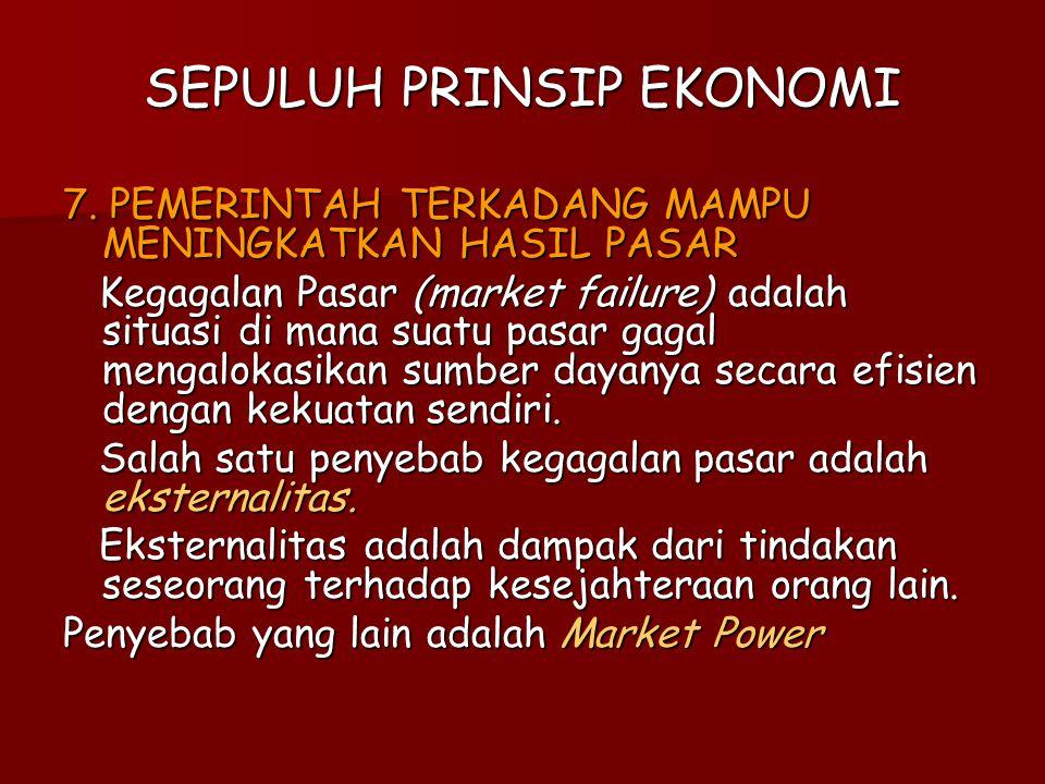 SEPULUH PRINSIP EKONOMI 7. PEMERINTAH TERKADANG MAMPU MENINGKATKAN HASIL PASAR Kegagalan Pasar (market failure) adalah situasi di mana suatu pasar gag