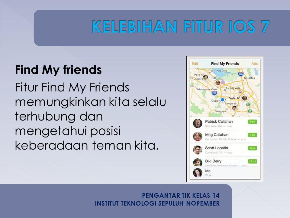 Find My friends Fitur Find My Friends memungkinkan kita selalu terhubung dan mengetahui posisi keberadaan teman kita.