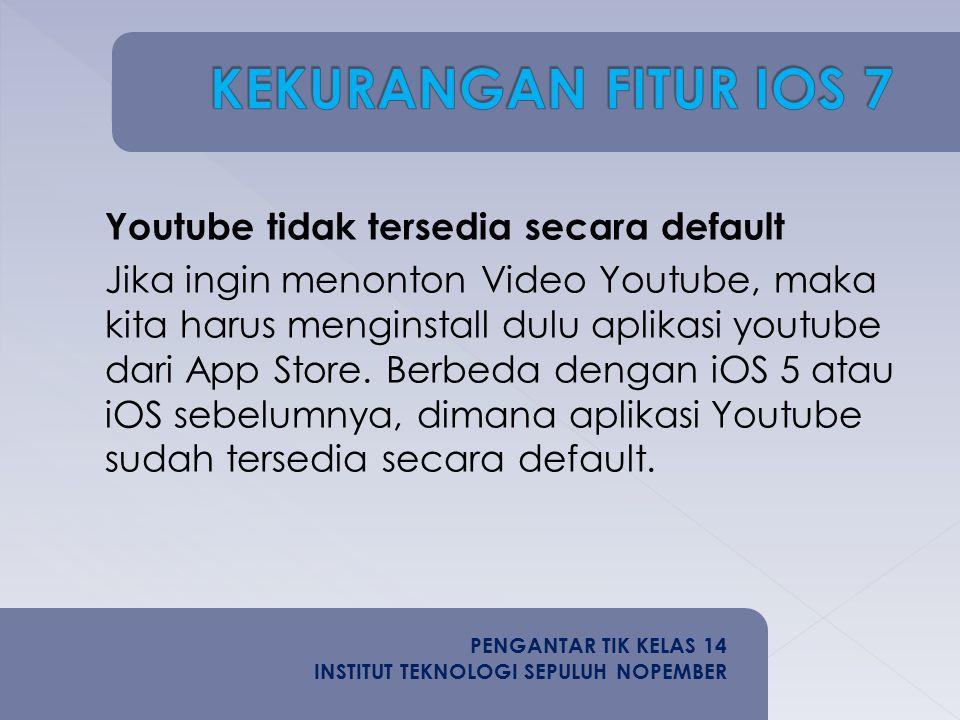 Youtube tidak tersedia secara default Jika ingin menonton Video Youtube, maka kita harus menginstall dulu aplikasi youtube dari App Store.