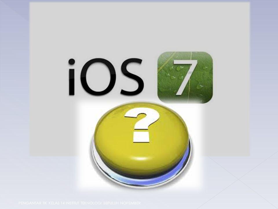 iOS (sebelumnya iPhone OS ) adalah sistem operasi yang bergerak serta dikembangkan dan didistribusikan oleh Apple.Inc Sistem operasi ini pertama diluncurkan tahun 2007 untuk iPhone dan iPod Touch Antar muka pengguna iOS didasarkan pada konsep manipulasi langsung menggunakan gerakan multisentuh PENGANTAR TIK KELAS 14 INSTITUT TEKNOLOGI SEPULUH NOPEMBER PENGANTAR TIK KELAS 14 INSTITUT TEKNOLOGI SEPULUH NOPEMBER