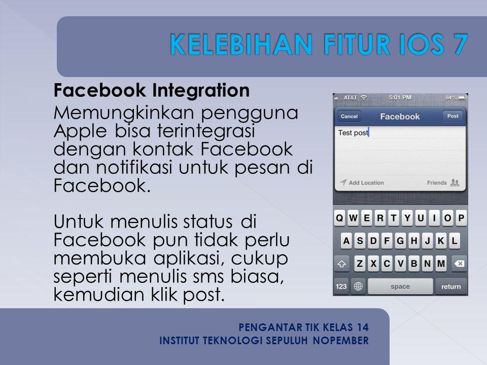 Facebook Integration Memungkinkan pengguna Apple bisa terintegrasi dengan kontak Facebook dan notifikasi untuk pesan di Facebook.