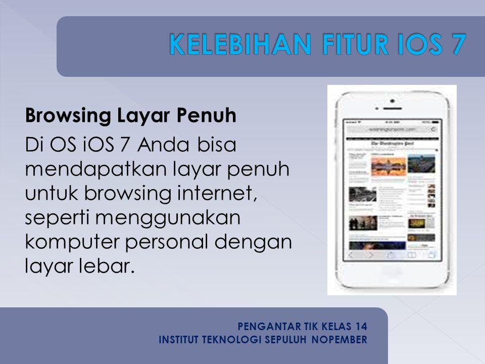 Browsing Layar Penuh Di OS iOS 7 Anda bisa mendapatkan layar penuh untuk browsing internet, seperti menggunakan komputer personal dengan layar lebar.