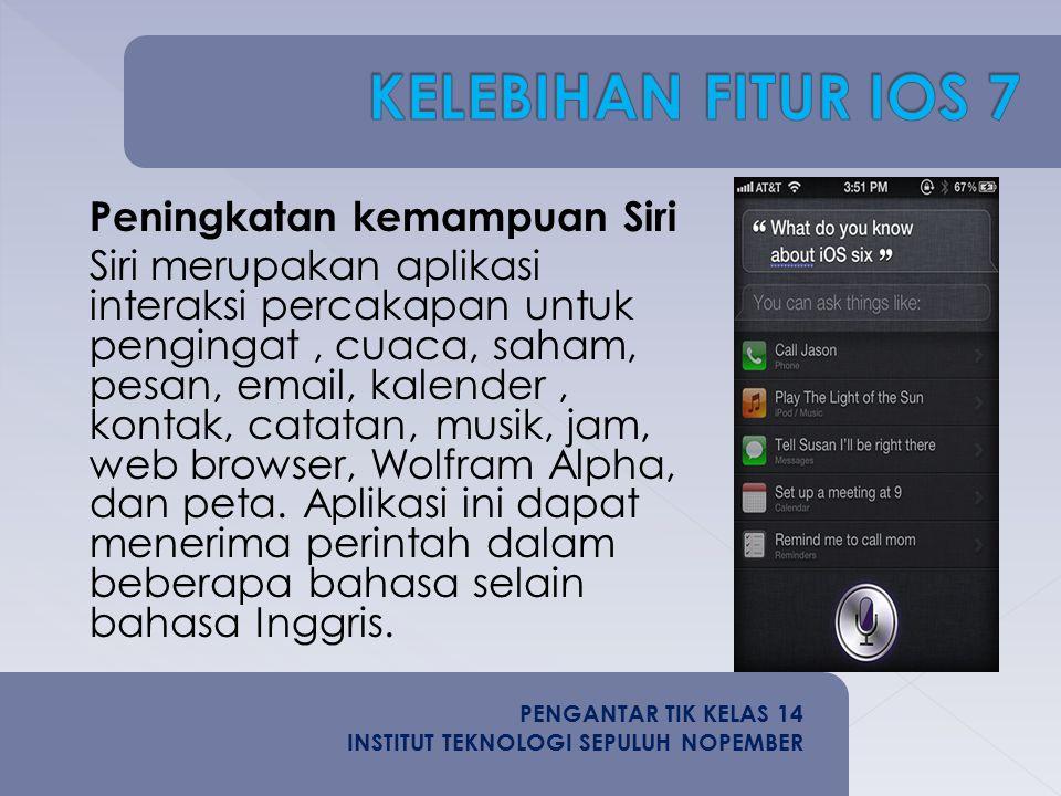 Peningkatan kemampuan Siri Siri merupakan aplikasi interaksi percakapan untuk pengingat, cuaca, saham, pesan, email, kalender, kontak, catatan, musik,