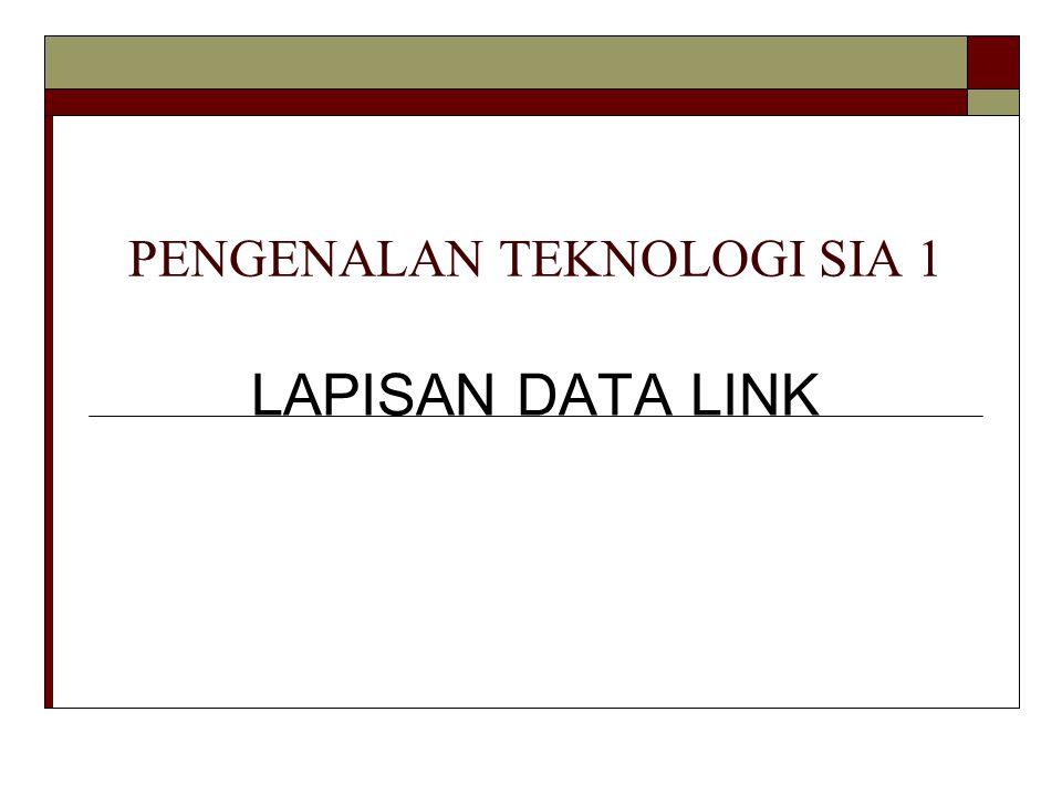 PENGENALAN TEKNOLOGI SIA 1 LAPISAN DATA LINK