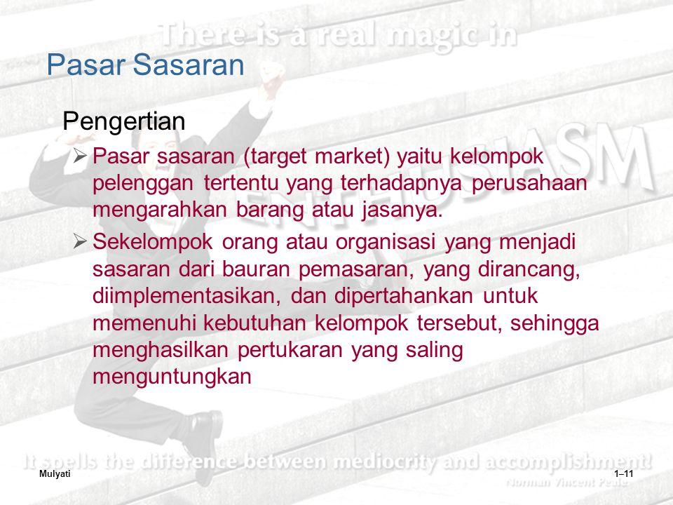 Mulyati1–11 Pasar Sasaran Pengertian  Pasar sasaran (target market) yaitu kelompok pelenggan tertentu yang terhadapnya perusahaan mengarahkan barang atau jasanya.
