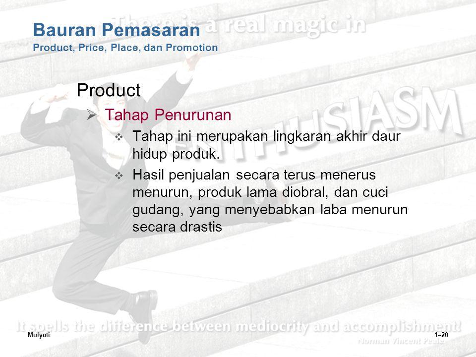 Mulyati1–20 Bauran Pemasaran Product, Price, Place, dan Promotion Product  Tahap Penurunan  Tahap ini merupakan lingkaran akhir daur hidup produk.
