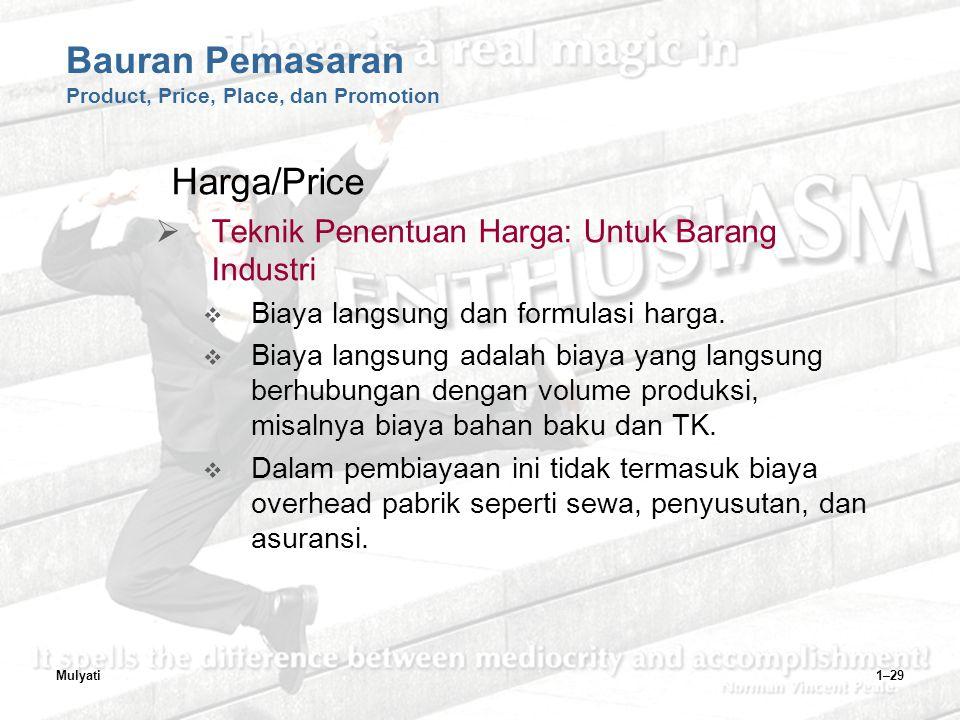 Mulyati1–29 Bauran Pemasaran Product, Price, Place, dan Promotion Harga/Price  Teknik Penentuan Harga: Untuk Barang Industri  Biaya langsung dan formulasi harga.