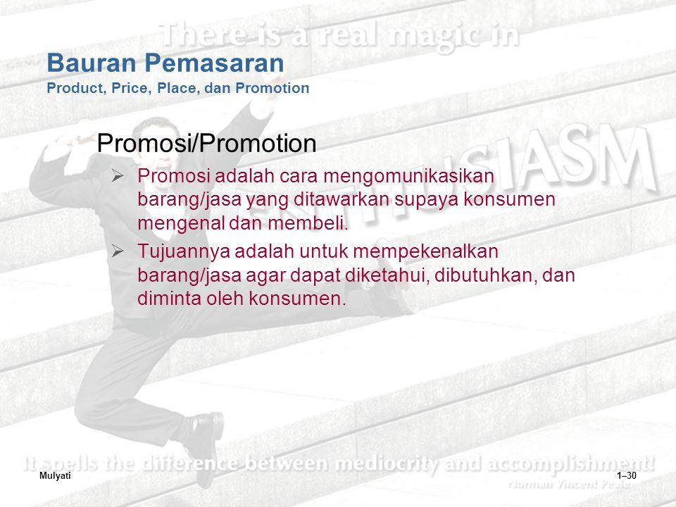 Mulyati1–30 Bauran Pemasaran Product, Price, Place, dan Promotion Promosi/Promotion  Promosi adalah cara mengomunikasikan barang/jasa yang ditawarkan supaya konsumen mengenal dan membeli.