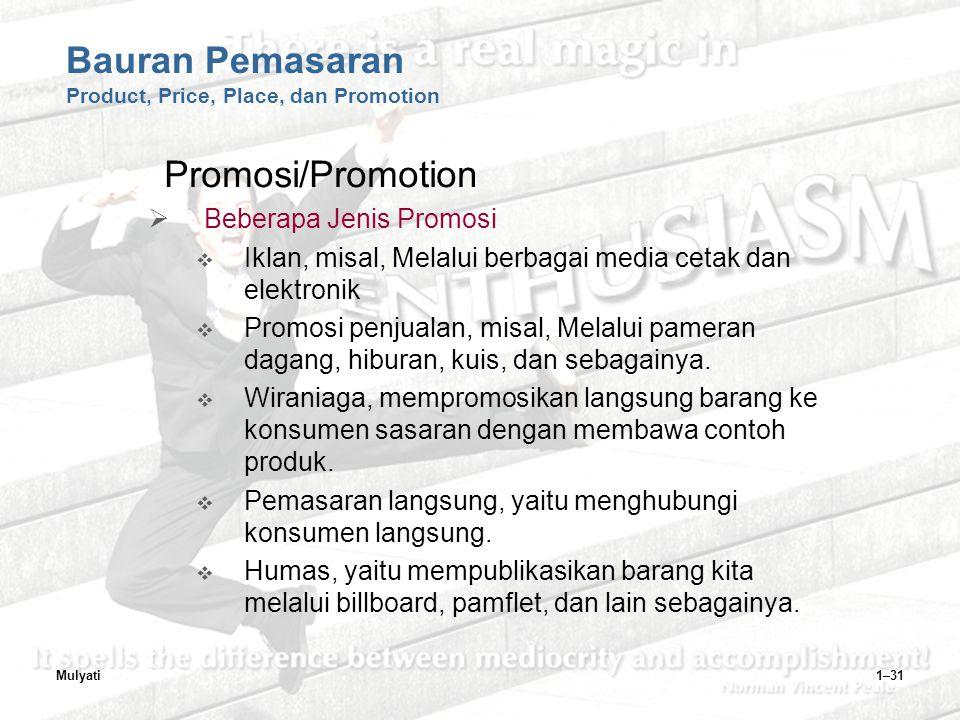 Mulyati1–31 Bauran Pemasaran Product, Price, Place, dan Promotion Promosi/Promotion  Beberapa Jenis Promosi  Iklan, misal, Melalui berbagai media cetak dan elektronik  Promosi penjualan, misal, Melalui pameran dagang, hiburan, kuis, dan sebagainya.