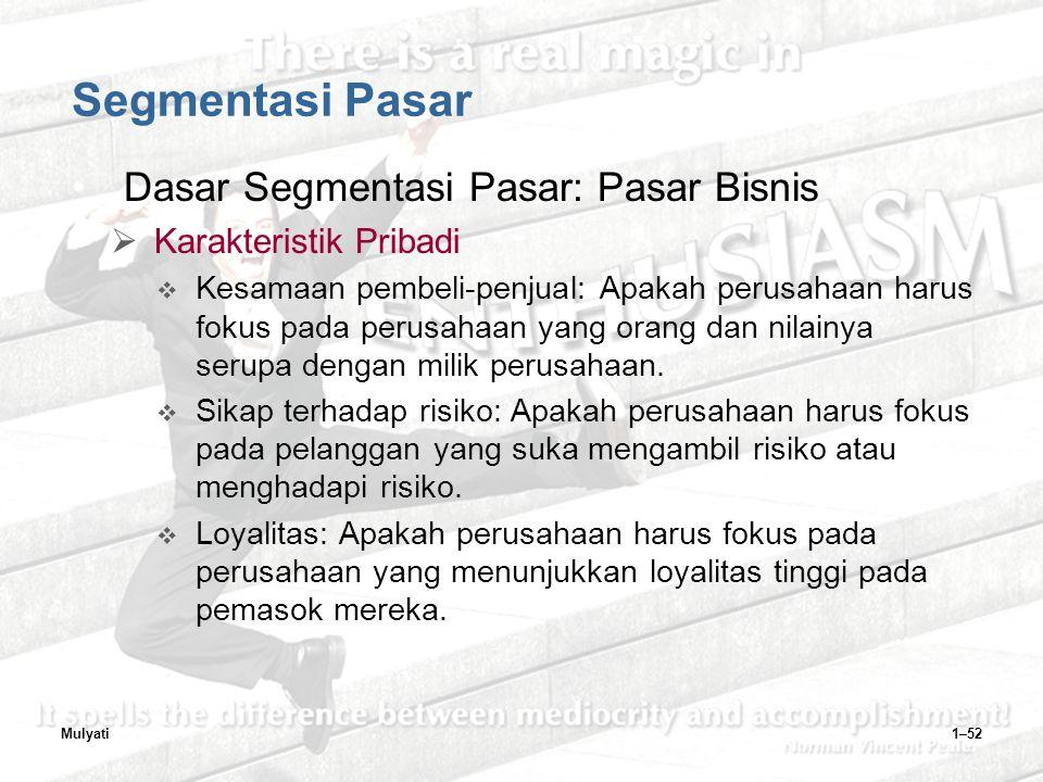 Mulyati1–52 Segmentasi Pasar Dasar Segmentasi Pasar: Pasar Bisnis  Karakteristik Pribadi  Kesamaan pembeli-penjual: Apakah perusahaan harus fokus pada perusahaan yang orang dan nilainya serupa dengan milik perusahaan.