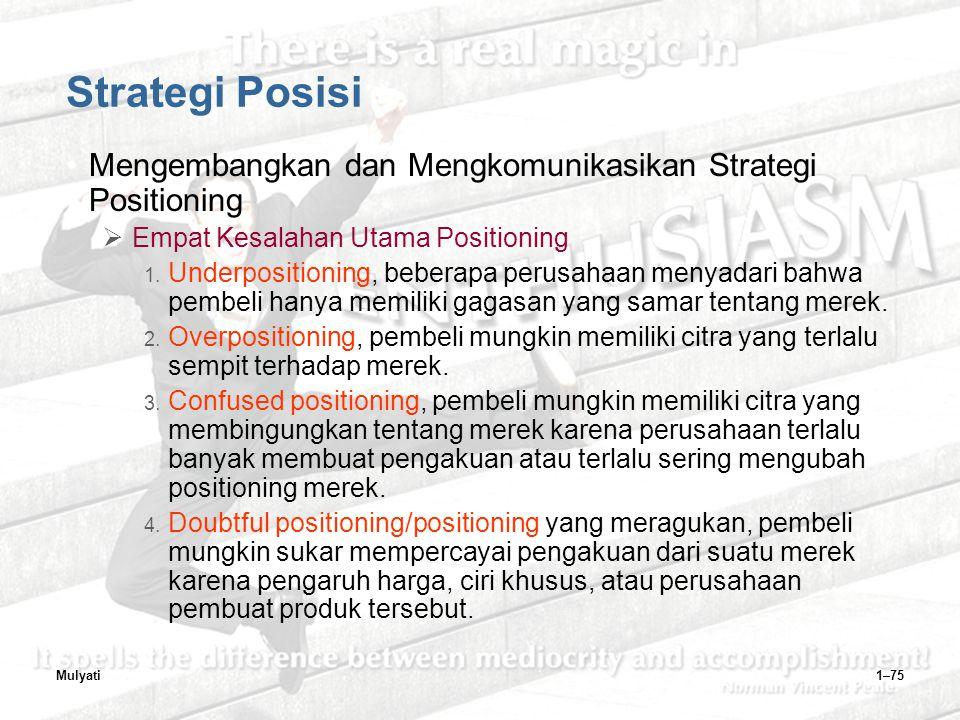 Mulyati1–75 Strategi Posisi Mengembangkan dan Mengkomunikasikan Strategi Positioning  Empat Kesalahan Utama Positioning 1.