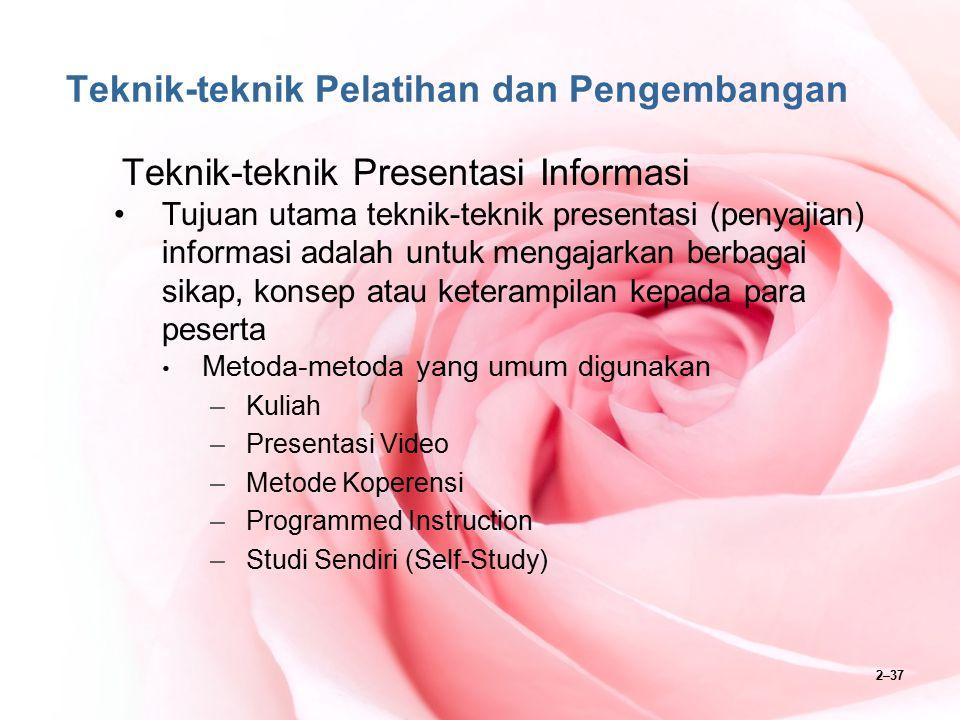 2–37 Teknik-teknik Pelatihan dan Pengembangan Teknik-teknik Presentasi Informasi Tujuan utama teknik-teknik presentasi (penyajian) informasi adalah un