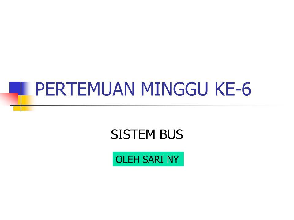 Sari NY2  BUS adalah Jalur komunikasi yang dibagi pemakai Suatu set kabel tunggal yang digunakan untuk menghubungkan berbagai subsistem  BUS Sistem adalah Sebuah Bus yang menghubungkan komponen- komponen utama komputer (CPU, Memori,I/O)