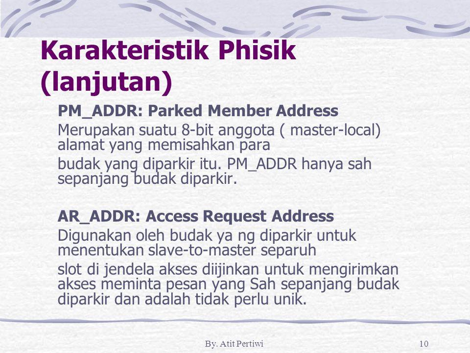 By. Atit Pertiwi10 Karakteristik Phisik (lanjutan) PM_ADDR: Parked Member Address Merupakan suatu 8-bit anggota ( master-local) alamat yang memisahkan