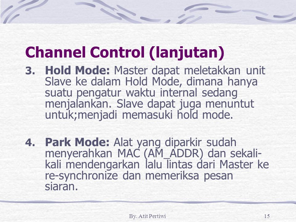 By. Atit Pertiwi15 Channel Control (lanjutan) 3. Hold Mode: Master dapat meletakkan unit Slave ke dalam Hold Mode, dimana hanya suatu pengatur waktu i