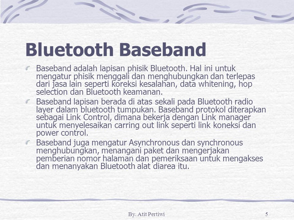 By. Atit Pertiwi5 Bluetooth Baseband Baseband adalah lapisan phisik Bluetooth.