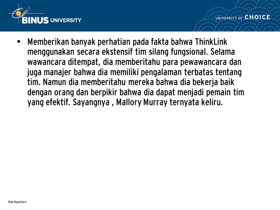 Bina Nusantara Memberikan banyak perhatian pada fakta bahwa ThinkLink menggunakan secara ekstensif tim silang fungsional.