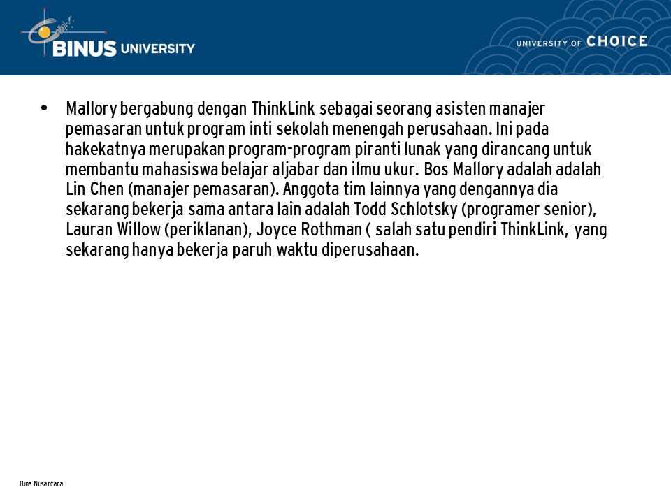Bina Nusantara Mallory bergabung dengan ThinkLink sebagai seorang asisten manajer pemasaran untuk program inti sekolah menengah perusahaan.