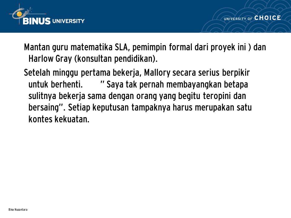 Bina Nusantara Mantan guru matematika SLA, pemimpin formal dari proyek ini ) dan Harlow Gray (konsultan pendidikan).