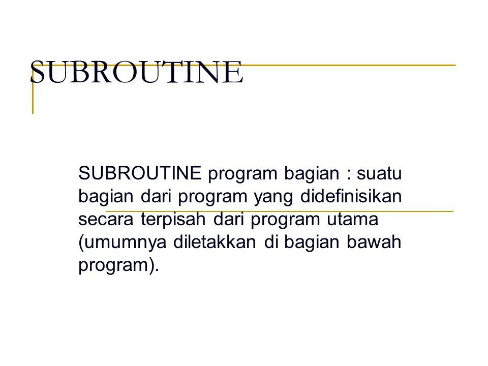 Untuk memanggil subroutine → statemen GOSUB → n no.baris subroutine Akhir dari subroutine → statemen RETURN mengembalikan kontrol proses ke program yang memanggilnya KELEBIHAN SUBROUTINE : Proses yang sering terjadi berulang-ulang dikelompokkan sebagai subroutine sehingga tidak selalu menuliskan berulang-ulang Untuk membuat program yang terstruktur