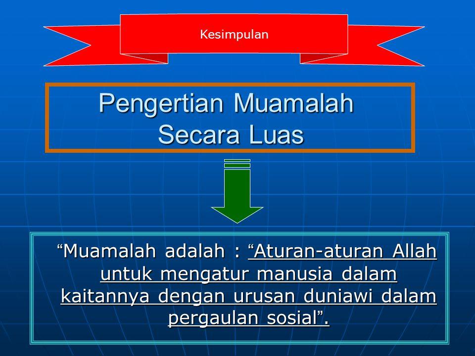 """Pengertian Muamalah Secara Luas Dr.Abdul Sattar Fathullah Sa ' id : """" Fiqh muamalat ialah hukum syari ' ah """" Fiqh muamalat ialah hukum syari ' ah yang"""