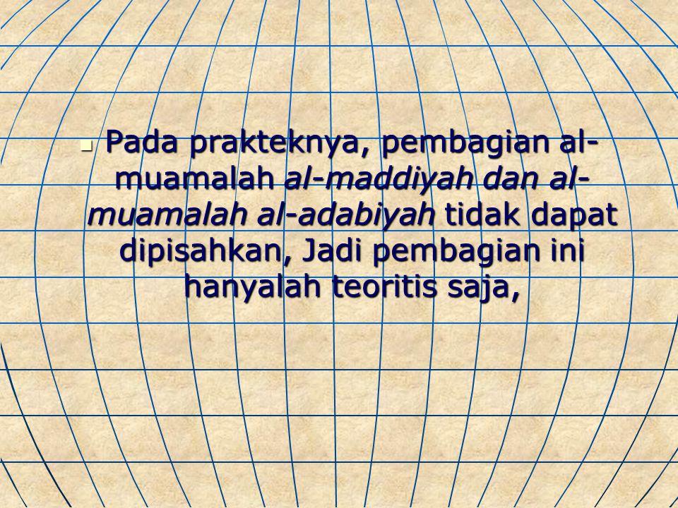 Muamalah Al-Muamalah Al-Maddiyah Al-Muamalah Al-Adabiyah Muamalah yang mengkaji Objeknya (bendanya). ( Sehingga kajiannya Bersifat kebendaan) Seperti