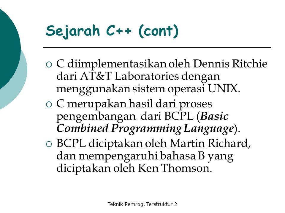 Teknik Pemrog. Terstruktur 2 Sejarah C++ (cont)  C diimplementasikan oleh Dennis Ritchie dari AT&T Laboratories dengan menggunakan sistem operasi UNI