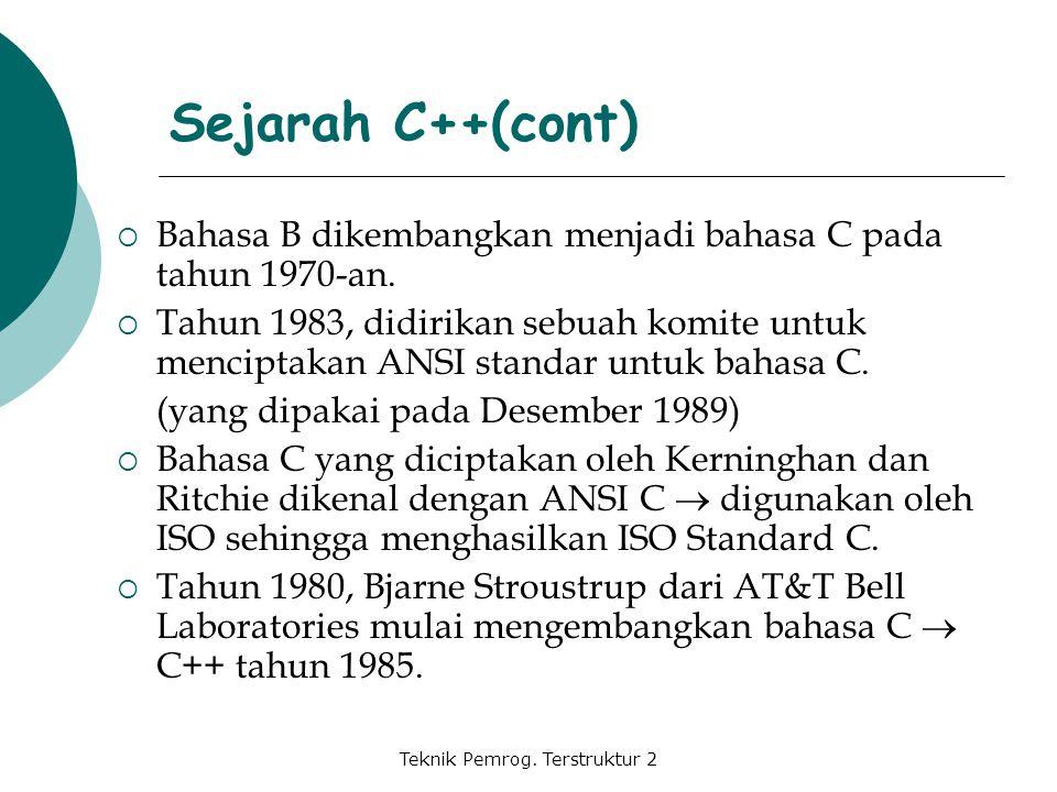 Teknik Pemrog. Terstruktur 2  Bahasa B dikembangkan menjadi bahasa C pada tahun 1970-an.  Tahun 1983, didirikan sebuah komite untuk menciptakan ANSI