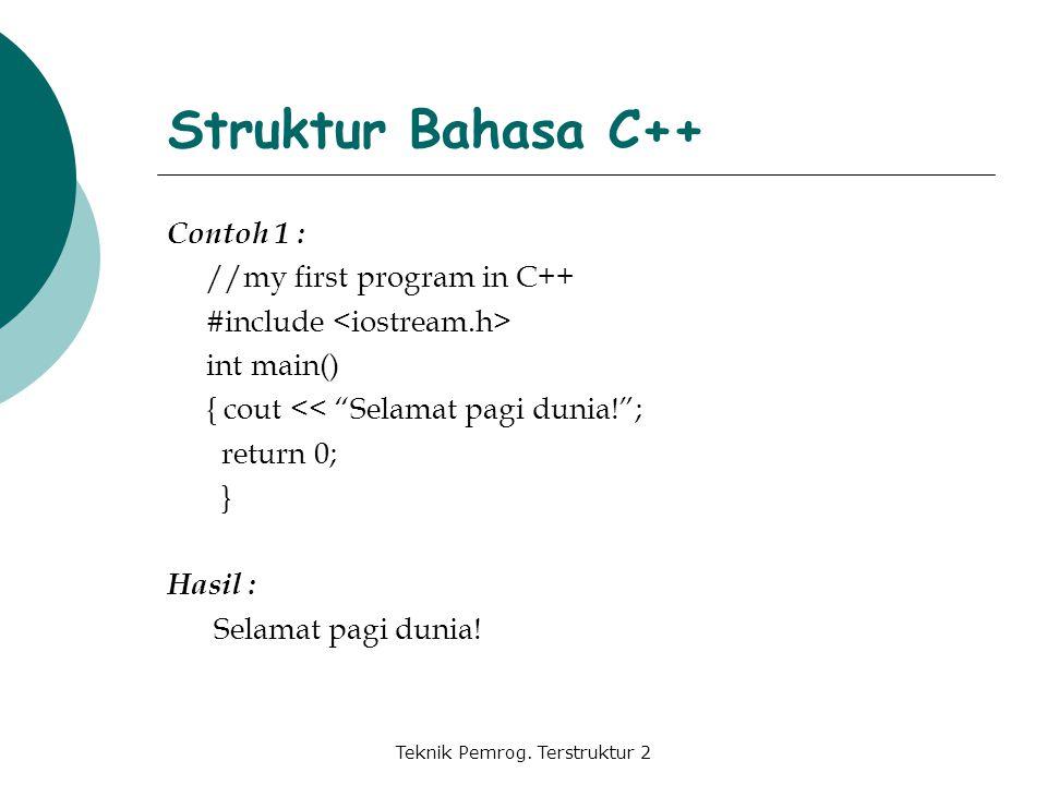 """Teknik Pemrog. Terstruktur 2 Struktur Bahasa C++ Contoh 1 : //my first program in C++ #include int main() { cout << """"Selamat pagi dunia!""""; return 0; }"""