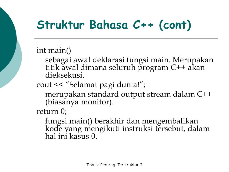 "Teknik Pemrog. Terstruktur 2 int main() sebagai awal deklarasi fungsi main. Merupakan titik awal dimana seluruh program C++ akan dieksekusi. cout << """