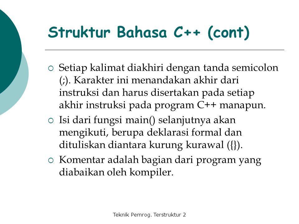 Teknik Pemrog. Terstruktur 2  Setiap kalimat diakhiri dengan tanda semicolon (;). Karakter ini menandakan akhir dari instruksi dan harus disertakan p