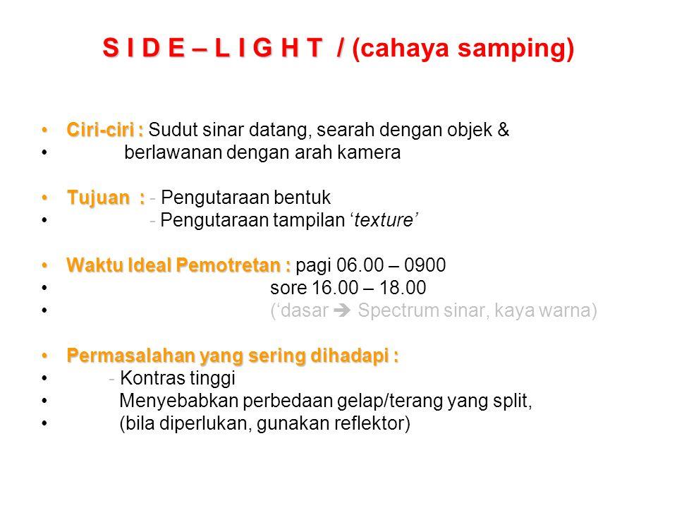 S I D E – L I G H T / S I D E – L I G H T / (cahaya samping) Ciri-ciri :Ciri-ciri : Sudut sinar datang, searah dengan objek & berlawanan dengan arah k